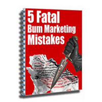 5 Fatal Bum Marketing Mistakes