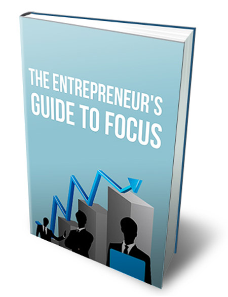 The Entrepreneurs Guide To Focus