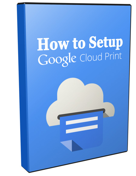 How to Setup Google Cloud Print