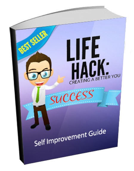 Life Hack - Creating A Better You