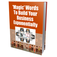 Magic Words To Build Your Business Exponentially