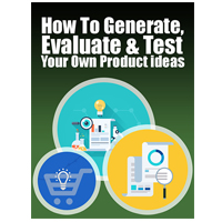 Generate, Evaluate and Test Your Own Product Ideas