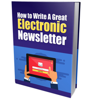 How to Write a Great Electronic Newsletter
